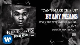 getlinkyoutube.com-Kevin Gates - Can't Make This Up (Official Audio)