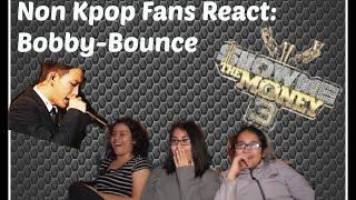 Non Kpop Fans React: Bobby:Bounce