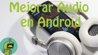 ¡Mejora la calidad de audio de tu Android !