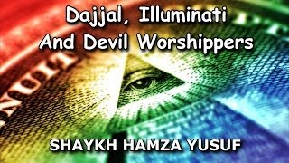 Dajjal, Illuminati and Devil Worshippers - Hamza Yusuf