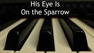 His Eye Is On the Sparrow - piano instrumental hymn with lyrics