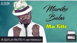 14. MARIKO BABA Ft. AMI YÈRÈWOLO - À QUI LA FAUTE - Album : MA FILLE (2018)