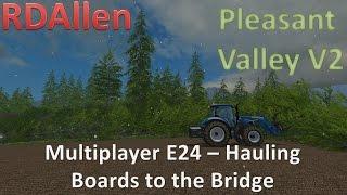 Farming Simulator 15 MP Pleasant Valley V2 E24 - Hauling Boards to the Bridge