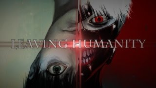 getlinkyoutube.com-「Full AMV」 Tokyo Ghoul - Leaving Humanity