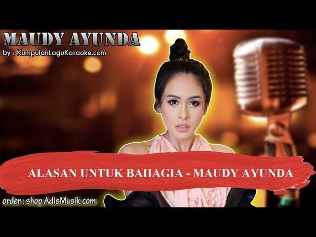 ALASAN UNTUK BAHAGIA - MAUDY AYUNDA Karaoke