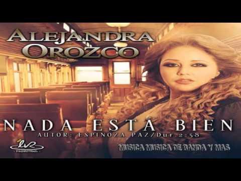 Alejandra Orozco - Nada Esta Bien (Estreno 2014)
