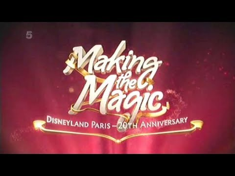 Making the Magic: Disneyland Paris - 20th Anniversary