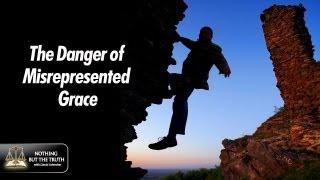 The Danger of Misrepresented Grace