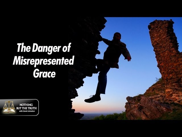 The Danger of Misrepresented Grace