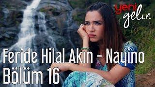 Yeni Gelin 16. Bölüm - Feride Hilal Akın - Nayino
