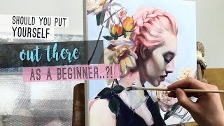 Should you put yourself out there as a beginner + OIL PAINTING TIMELAPSE