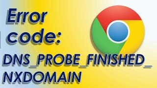getlinkyoutube.com-Error code: DNS_PROBE_FINISHED_NXDOMAIN Chrome HOW TO FIX