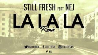 Still Fresh - La La La (remix) (ft. Nej)