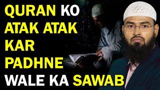 Quran Ko Atak Atak Kar Padhne Ka Kya Mamla Hai By Adv Faiz Syed