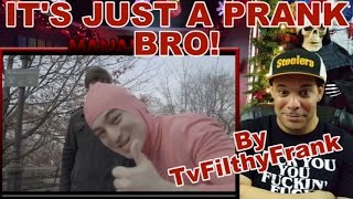 "getlinkyoutube.com-ReView/ReAction to ""IT'S JUST A PRANK BRO"" By TVFilthyFrank"