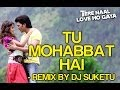 Tu Mohabbat Hai Remix Video