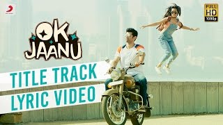 OK Jaanu - Full Song Lyric Video | Aditya Roy Kapur | Shraddha Kapur | A.R. Rahman | Gulzar