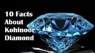 10 UNKNOWN STORIES ABOUT KOHINOOR DIAMOND MUST SEE LAST ONE