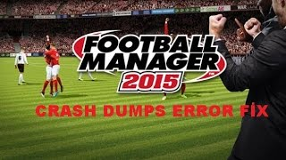 Football Manager 2015\16  Crash Dumps Error Fix