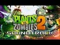 Plants vs  Zombies 2 Soundtrack