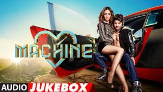 getlinkyoutube.com-Machine Full Songs | Mustafa &  Kiara Advani |   Tanishk Bagchi , Dr. Zeus | Audio Jukebox