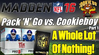MUT 16 Pack 'N' Go Vs. Cookieboy Pt. 1 | A Whole Lot Of Nothing! | Madden 16 Pack Opening