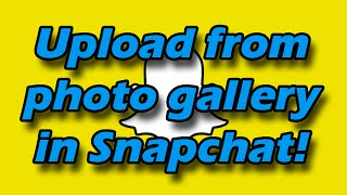 getlinkyoutube.com-How to upload pictures from photo gallery into Snapchat (set as story or send it to friends)