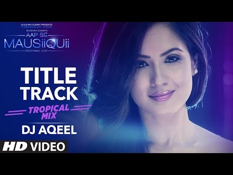 AAP SE MAUSIIQUII Title Song  (Tropical Mix) Himesh Reshammiya | Remixed DJ AQEEL  | T-Series