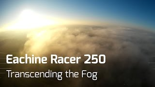 getlinkyoutube.com-Eachine Racer 250 - Transcending the Fog