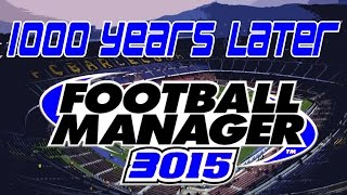 getlinkyoutube.com-1000 YEARS LATER | 3015 Football Manager Save | Football Manager 2015