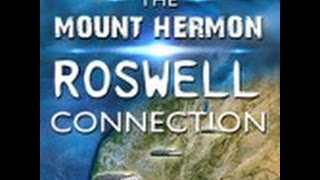 The Mount Hermon Roswell Connection; Fallen Angels & Alien Demon Deception (Rob Skiba)