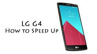 How to Speed Up the LG G4