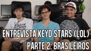ENTREVISTA KEYD STARS (LOL) - PARTE 02: BRASILEIROS