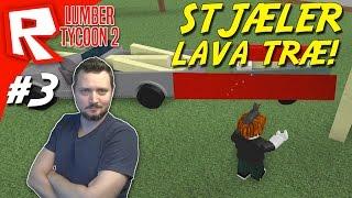 STJÆLER LAVA TRÆ! - Roblox Lumber Tycoon 2 Dansk Ep 3