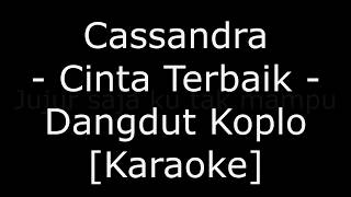 Cassandra - Cinta Terbaik (Cover Dangdut Koplo Karaoke No Vokal)