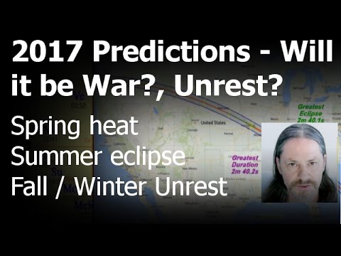 2017 Predictions - Spring Summer Eclipse Fall Unrest - Reign of Terror - World War?