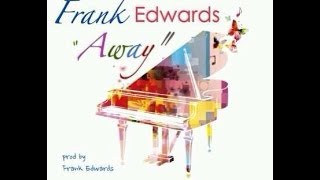Frank Edwards - 'Away' + Lyrics