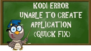 getlinkyoutube.com-KODI LESSONS-KODI ERROR UNABLE TO CREATE APPLICATION (QUICK FIX)