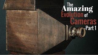 The Amazing Evolution of Cameras  Part I