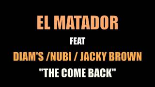 El Matador - The Come Back (ft. Diam's Nubi Jacky Brown)