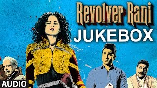 Revolver Rani - Full Song Jukebox