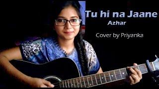 TU HI NA JAANE   Azhar   Sonu Nigam   Cover by Priyanka Parashar