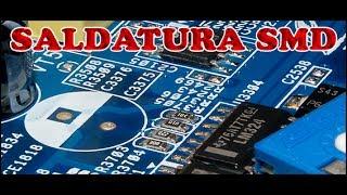 getlinkyoutube.com-SALDATURA DEI COMPONENTI SMD COME POTER SALDARE I COMPONENTI SMD SULLE PCB CIRCUITO STAMPATO.