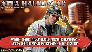 WORK HARD PRAY HARD - ATTA HALILINTAR FT EITARO & DJ LEZTEY karaoke tanpa vokal | KARAOKE