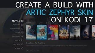 Create a Build with Artic Zephyr on Kodi 17