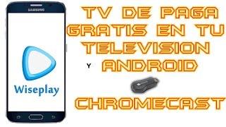 getlinkyoutube.com-WISEPLAY   TV DE PAGO GRATIS EN TU ANDROID O TV   COMPATIBLE CON CHROMECAST