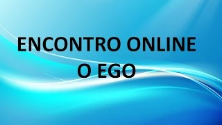 getlinkyoutube.com-ENCONTRO ONLINE  -  O EGO - 10.10.2016