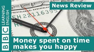BBC News Review: Money spent on time makes you happy