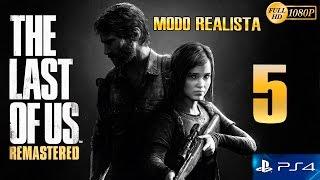 The Last of Us Remastered PS4 Parte 5 Español Gameplay Walkthrough (Modo Realista)