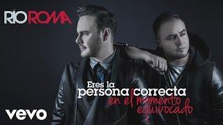getlinkyoutube.com-Río Roma - Eres la Persona Correcta en el Momento Equivocado (Cover Audio)